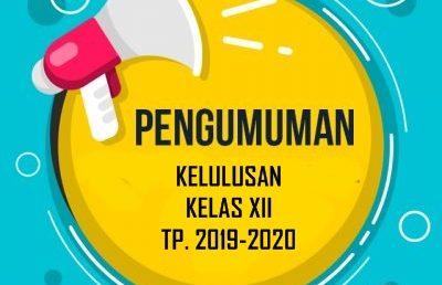 PENGUMUMAN KELULUSAN SISWA/SISWI KELAS XII TP 2019-2020